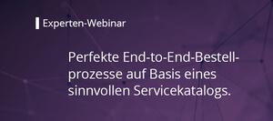 Perfekte End-to-End-Bestellprozesse auf Basis eines sinnvollen Servicekatalogs @ Webcast