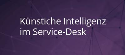Künstliche Intelligenz im Service Desk: Hier sprechen die Roboter