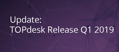 TOPdesk: Release Q1 2019 (9.02.008)