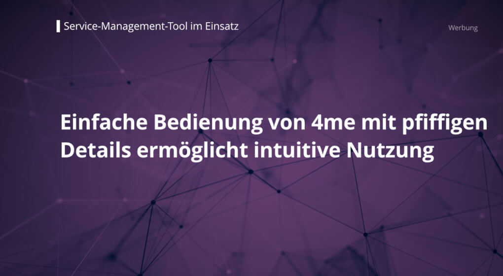 4m Service-Management-Tool mit intuitiver Bedienung