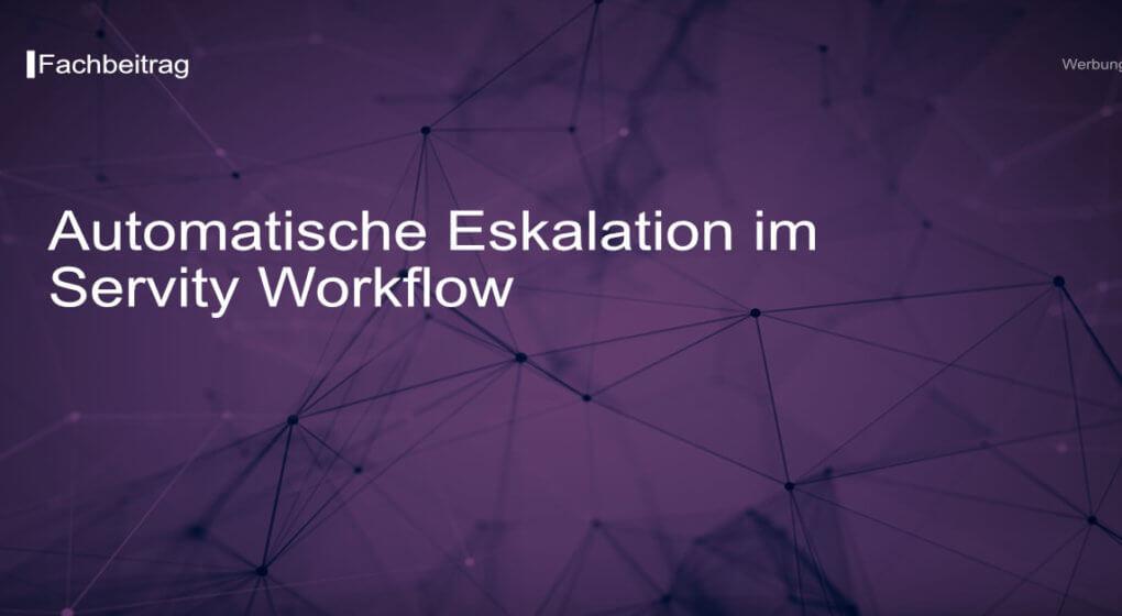 Automatische Eskalation im Servity Workflow